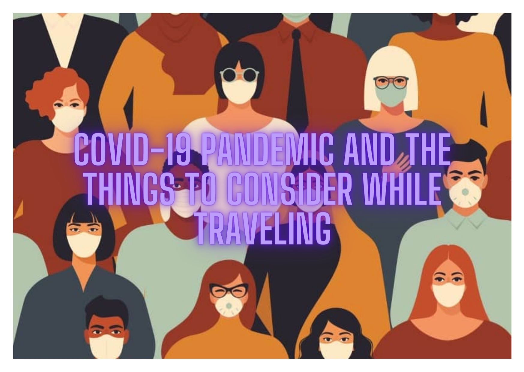 COVID-19 Pandemic and the things to consider while traveling